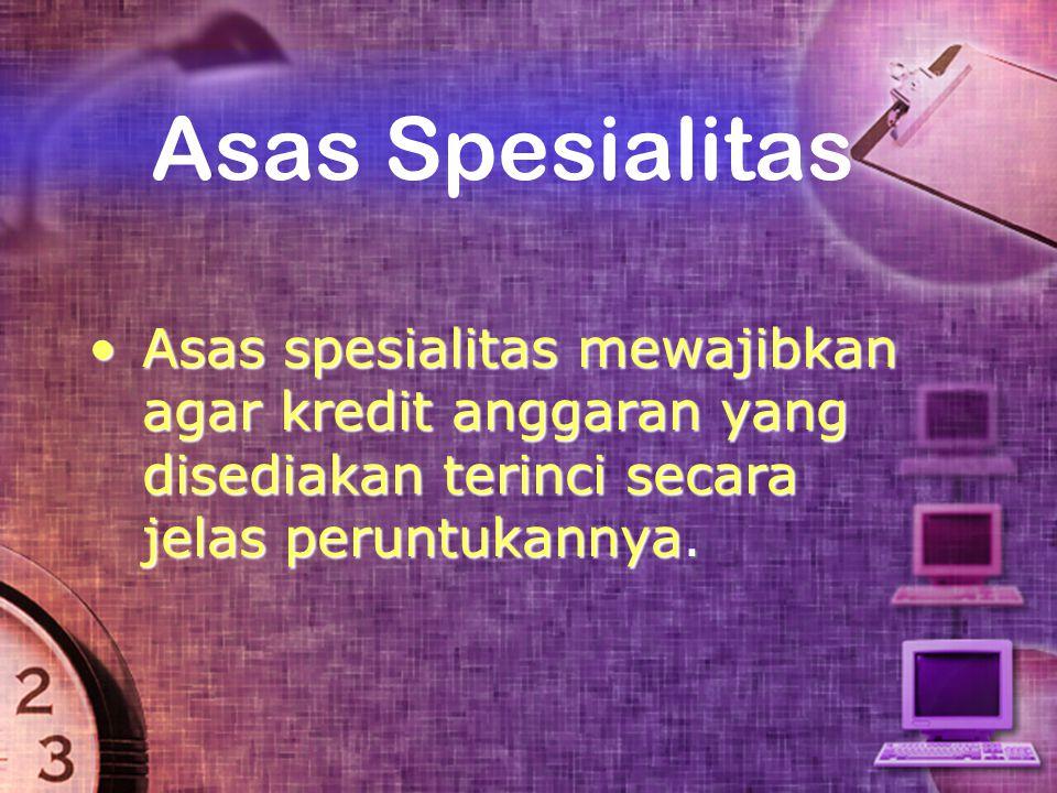 Asas Spesialitas Asas spesialitas mewajibkan agar kredit anggaran yang disediakan terinci secara jelas peruntukannya.Asas spesialitas mewajibkan agar