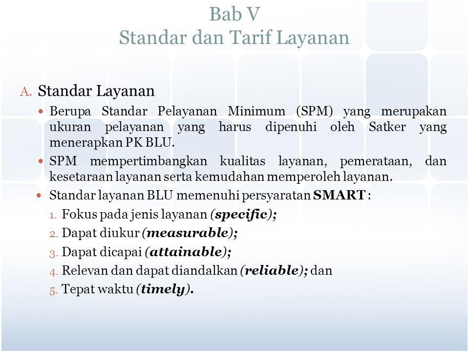 Bab V Standar dan Tarif Layanan A. Standar Layanan Berupa Standar Pelayanan Minimum (SPM) yang merupakan ukuran pelayanan yang harus dipenuhi oleh Sat