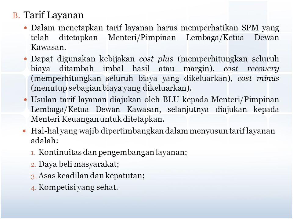 B. Tarif Layanan Dalam menetapkan tarif layanan harus memperhatikan SPM yang telah ditetapkan Menteri/Pimpinan Lembaga/Ketua Dewan Kawasan. Dapat digu