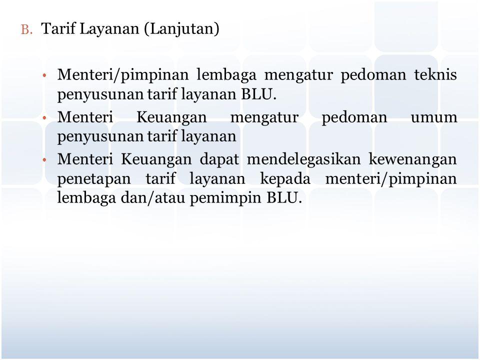 B. Tarif Layanan (Lanjutan) Menteri/pimpinan lembaga mengatur pedoman teknis penyusunan tarif layanan BLU. Menteri Keuangan mengatur pedoman umum peny