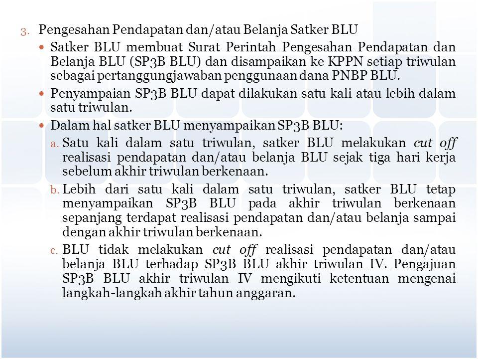 3. Pengesahan Pendapatan dan/atau Belanja Satker BLU Satker BLU membuat Surat Perintah Pengesahan Pendapatan dan Belanja BLU (SP3B BLU) dan disampaika