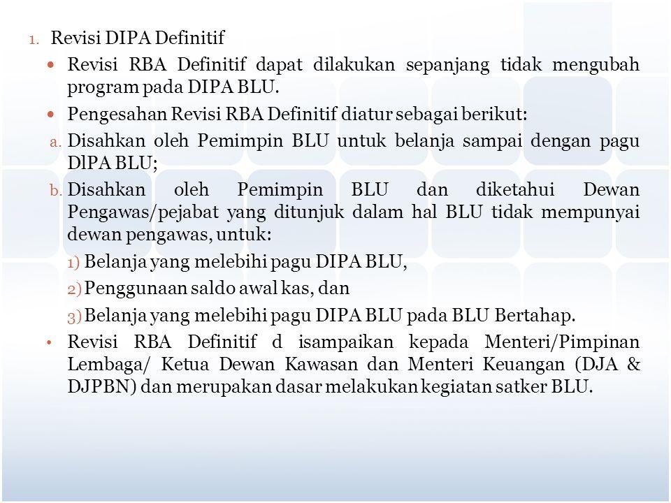 1. Revisi DIPA Definitif Revisi RBA Definitif dapat dilakukan sepanjang tidak mengubah program pada DIPA BLU. Pengesahan Revisi RBA Definitif diatur s