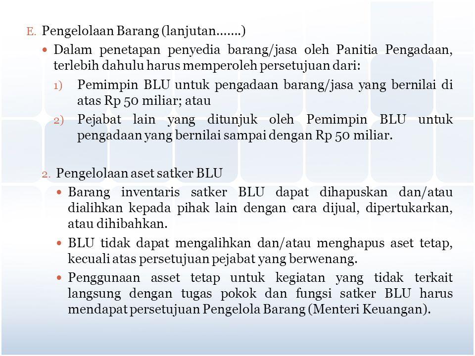 E. Pengelolaan Barang (lanjutan…….) Dalam penetapan penyedia barang/jasa oleh Panitia Pengadaan, terlebih dahulu harus memperoleh persetujuan dari: 1)