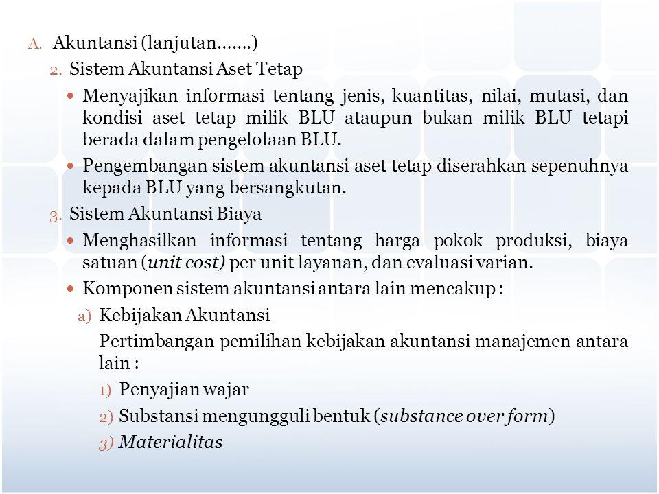 A. Akuntansi (lanjutan…….) 2. Sistem Akuntansi Aset Tetap Menyajikan informasi tentang jenis, kuantitas, nilai, mutasi, dan kondisi aset tetap milik B