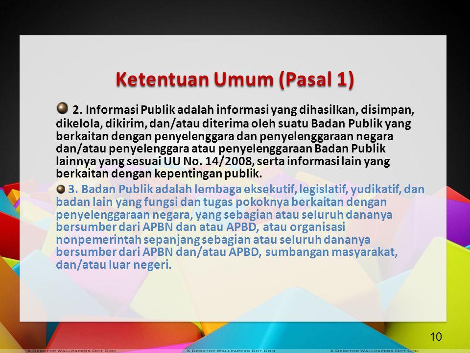 Ketentuan Umum (Pasal 1) 2. Informasi Publik adalah informasi yang dihasilkan, disimpan, dikelola, dikirim, dan/atau diterima oleh suatu Badan Publik