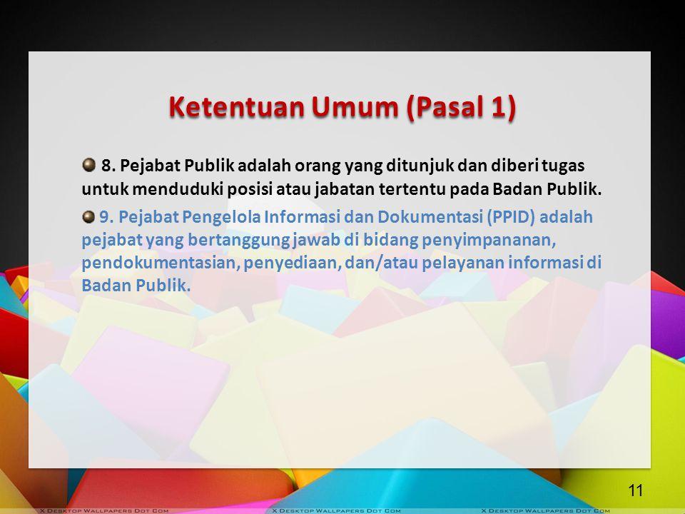 Ketentuan Umum (Pasal 1) 8. Pejabat Publik adalah orang yang ditunjuk dan diberi tugas untuk menduduki posisi atau jabatan tertentu pada Badan Publik.
