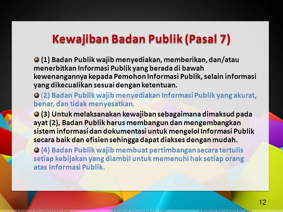 Kewajiban Badan Publik (Pasal 7) (1) Badan Publik wajib menyediakan, memberikan, dan/atau menerbitkan Informasi Publik yang berada di bawah kewenangan