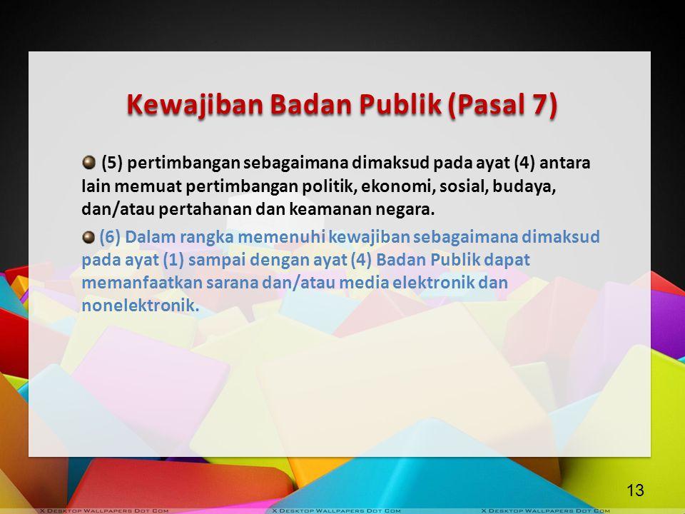 Kewajiban Badan Publik (Pasal 7) (5) pertimbangan sebagaimana dimaksud pada ayat (4) antara lain memuat pertimbangan politik, ekonomi, sosial, budaya,