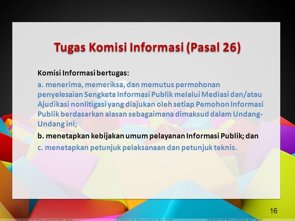 Tugas Komisi Informasi (Pasal 26) Komisi Informasi bertugas: a. menerima, memeriksa, dan memutus permohonan penyelesaian Sengketa Informasi Publik mel