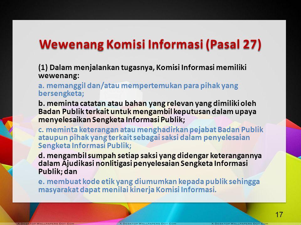 Wewenang Komisi Informasi (Pasal 27) (1) Dalam menjalankan tugasnya, Komisi Informasi memiliki wewenang: a. memanggil dan/atau mempertemukan para piha