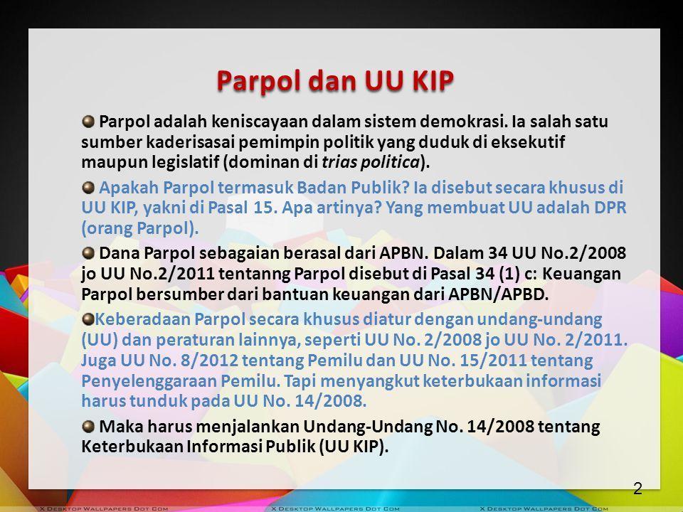 Parpol dan UU KIP Parpol adalah keniscayaan dalam sistem demokrasi. Ia salah satu sumber kaderisasai pemimpin politik yang duduk di eksekutif maupun l