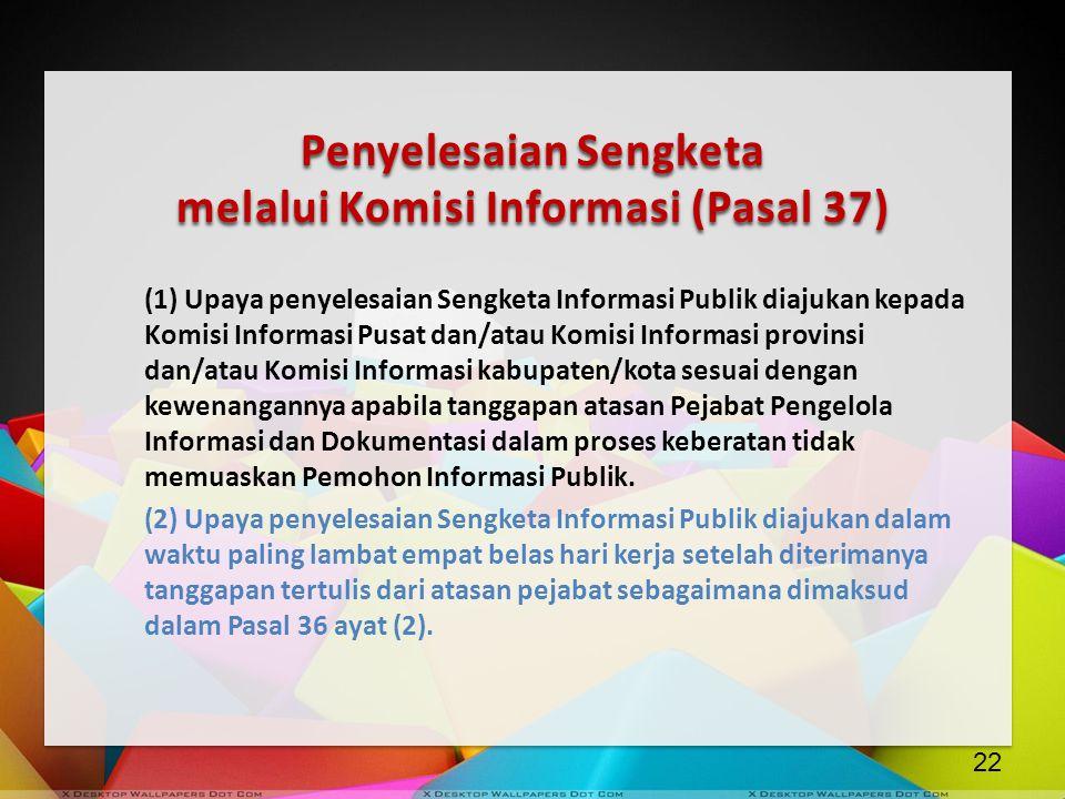 Penyelesaian Sengketa melalui Komisi Informasi (Pasal 37) (1) Upaya penyelesaian Sengketa Informasi Publik diajukan kepada Komisi Informasi Pusat dan/