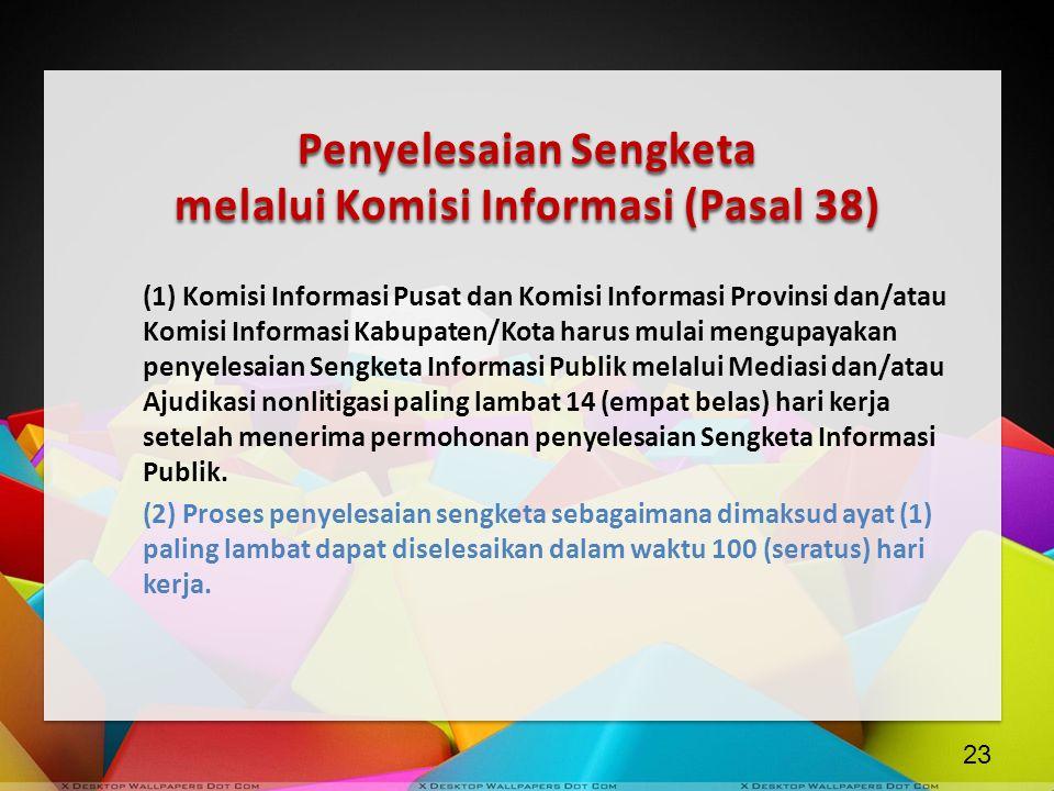Penyelesaian Sengketa melalui Komisi Informasi (Pasal 38) (1) Komisi Informasi Pusat dan Komisi Informasi Provinsi dan/atau Komisi Informasi Kabupaten