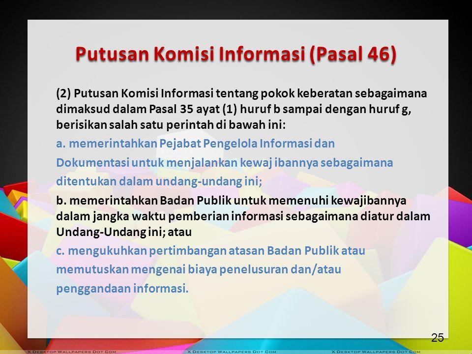 Putusan Komisi Informasi (Pasal 46) (2) Putusan Komisi Informasi tentang pokok keberatan sebagaimana dimaksud dalam Pasal 35 ayat (1) huruf b sampai d