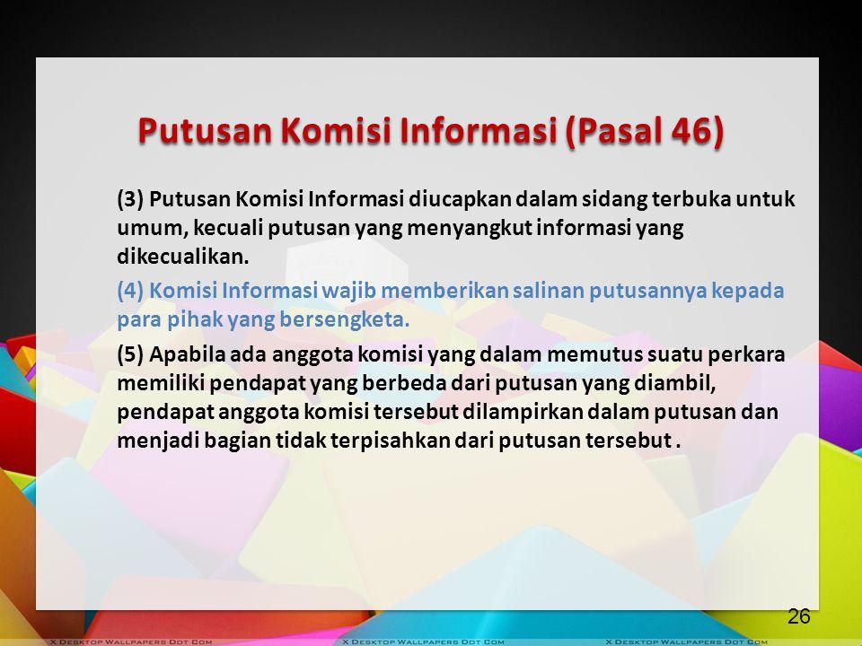 Putusan Komisi Informasi (Pasal 46) (3) Putusan Komisi Informasi diucapkan dalam sidang terbuka untuk umum, kecuali putusan yang menyangkut informasi