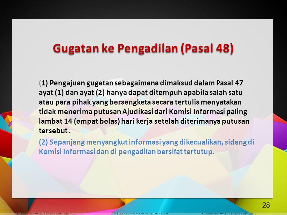 Gugatan ke Pengadilan (Pasal 48) (1) Pengajuan gugatan sebagaimana dimaksud dalam Pasal 47 ayat (1) dan ayat (2) hanya dapat ditempuh apabila salah sa