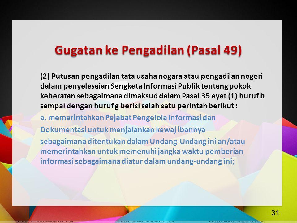 Gugatan ke Pengadilan (Pasal 49) (2) Putusan pengadilan tata usaha negara atau pengadilan negeri dalam penyelesaian Sengketa Informasi Publik tentang