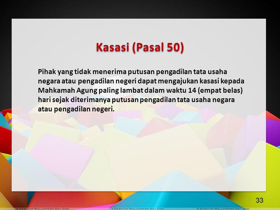 Kasasi (Pasal 50) Pihak yang tidak menerima putusan pengadilan tata usaha negara atau pengadilan negeri dapat mengajukan kasasi kepada Mahkamah Agung