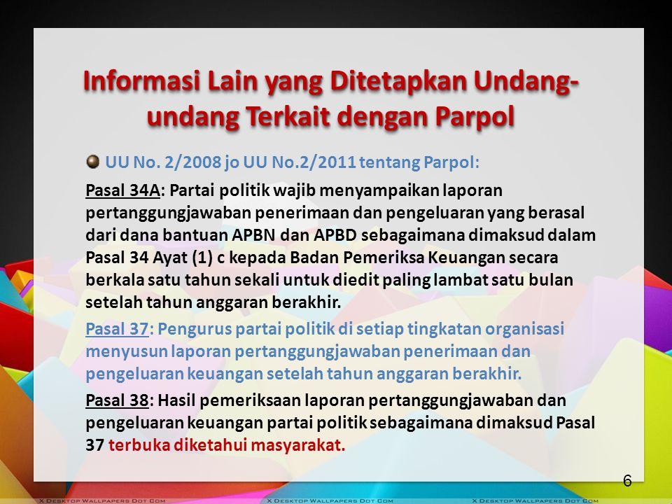 Informasi Lain yang Ditetapkan Undang- undang Terkait dengan Parpol UU No. 2/2008 jo UU No.2/2011 tentang Parpol: Pasal 34A: Partai politik wajib meny