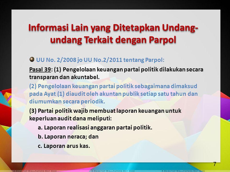 Informasi Lain yang Ditetapkan Undang- undang Terkait dengan Parpol UU No. 2/2008 jo UU No.2/2011 tentang Parpol: Pasal 39: (1) Pengelolaan keuangan p