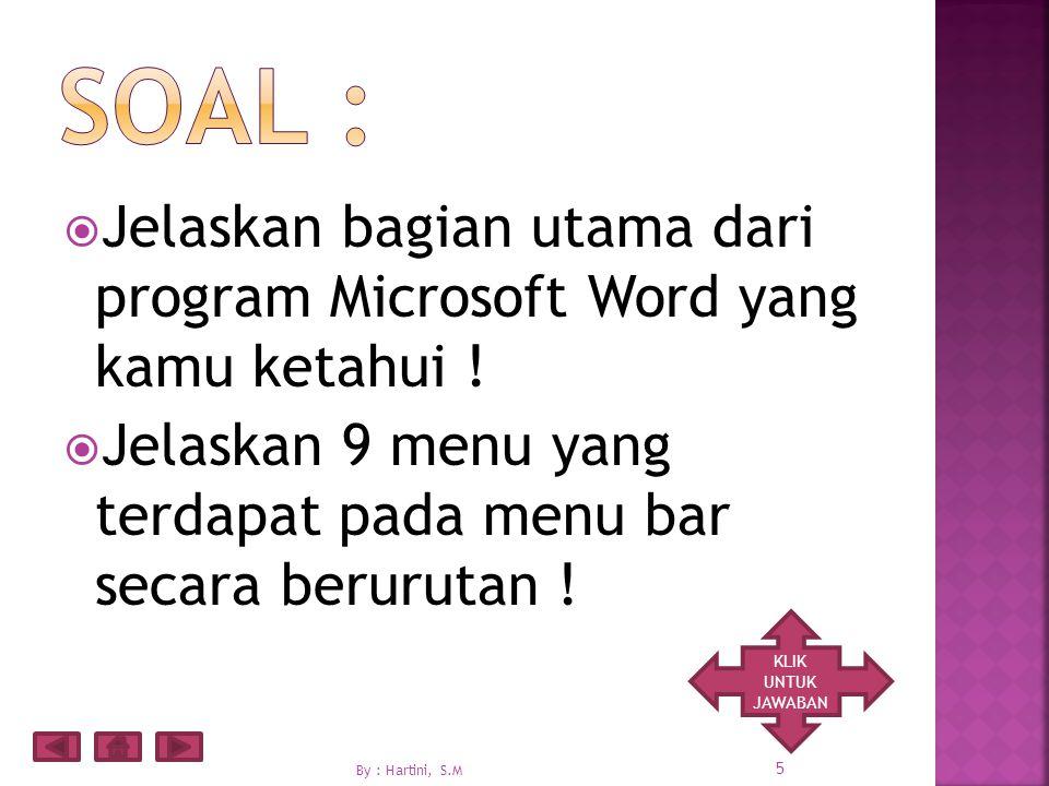  Jelaskan bagian utama dari program Microsoft Word yang kamu ketahui .
