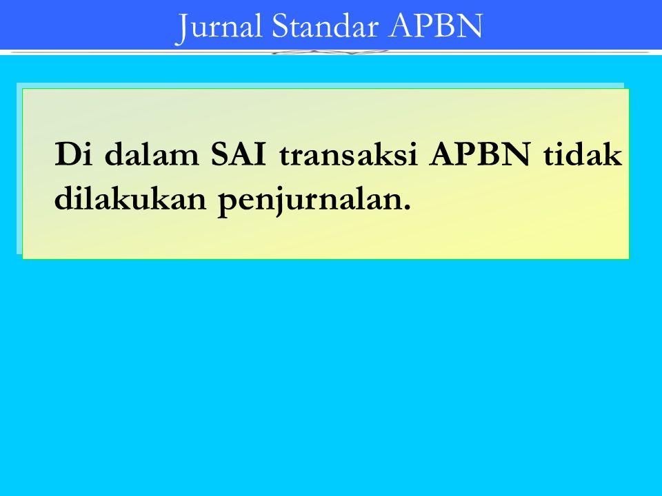 Di dalam SAI transaksi APBN tidak dilakukan penjurnalan. Di dalam SAI transaksi APBN tidak dilakukan penjurnalan. Jurnal Standar APBN