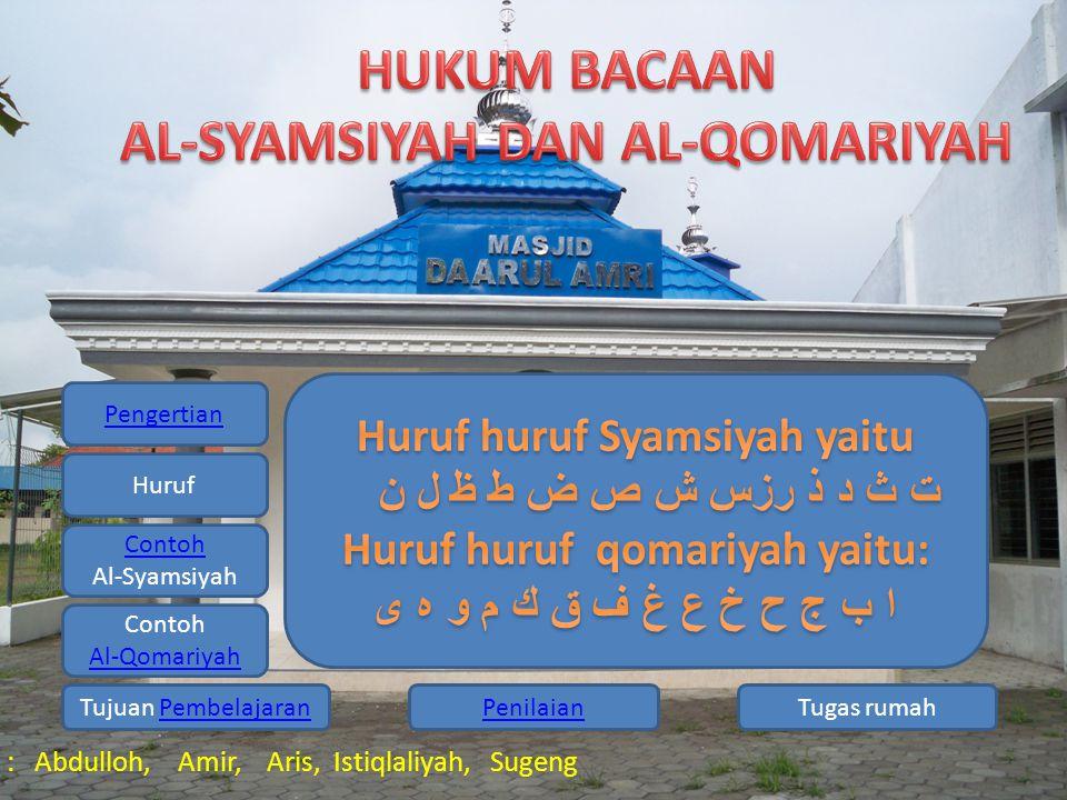 Pengertian Huruf Contoh Al-Syamsiyah Contoh Al-Qomariyah Tugas rumahPenilaianTujuan PembelajaranPembelajaran Kelompok 1 : Abdulloh, Amir, Aris, Istiql
