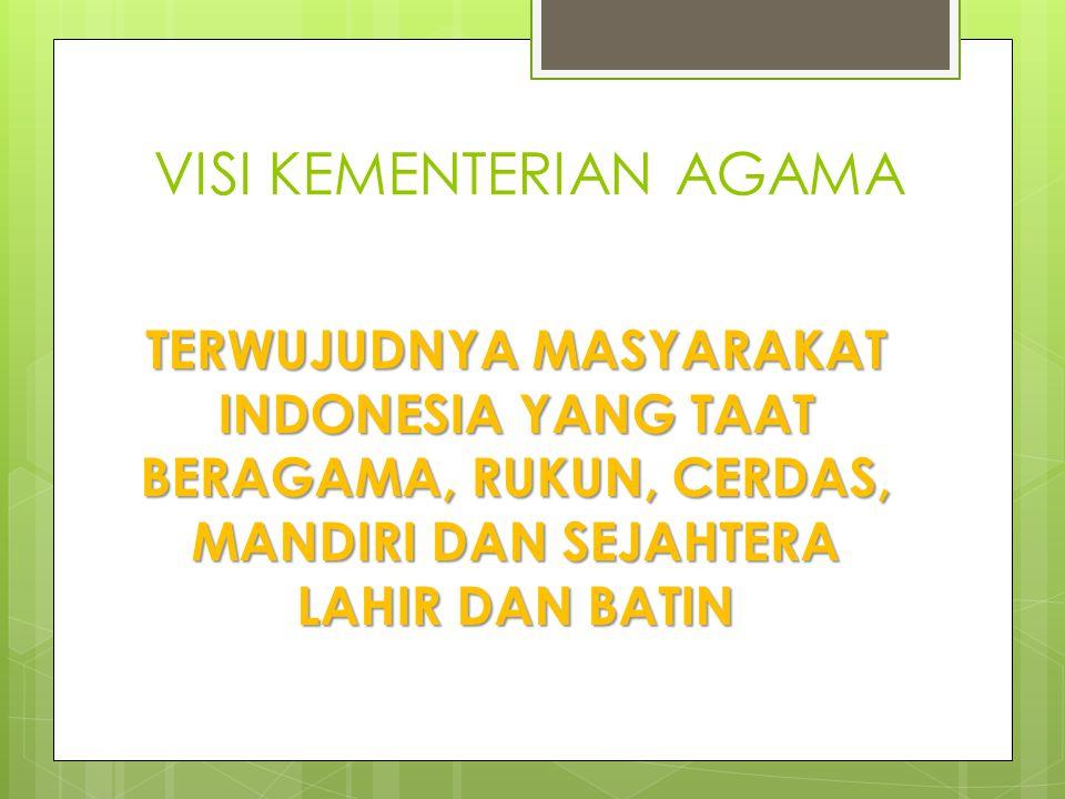 VISI KEMENTERIAN AGAMA TERWUJUDNYA MASYARAKAT INDONESIA YANG TAAT BERAGAMA, RUKUN, CERDAS, MANDIRI DAN SEJAHTERA LAHIR DAN BATIN