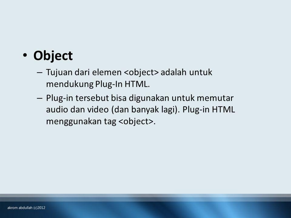 Object – Tujuan dari elemen adalah untuk mendukung Plug-In HTML.