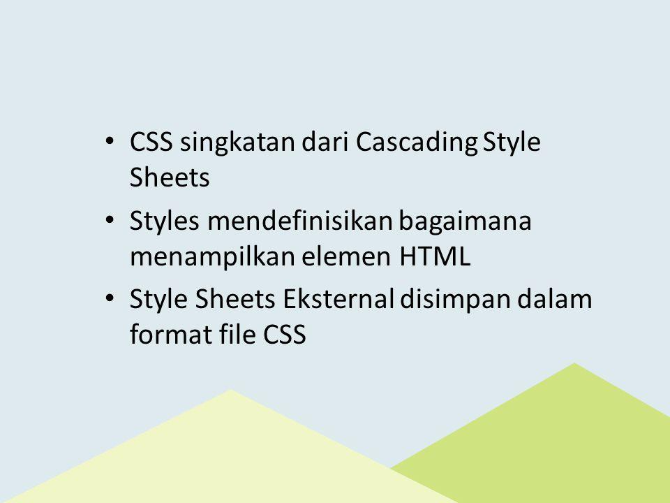 CSS singkatan dari Cascading Style Sheets Styles mendefinisikan bagaimana menampilkan elemen HTML Style Sheets Eksternal disimpan dalam format file CSS