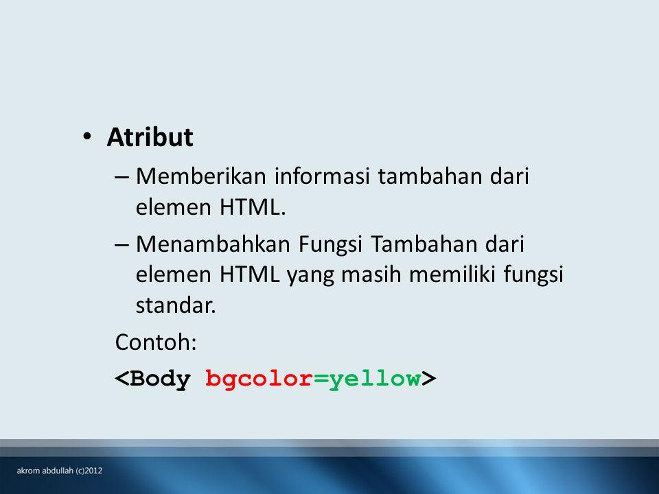Atribut – Memberikan informasi tambahan dari elemen HTML.