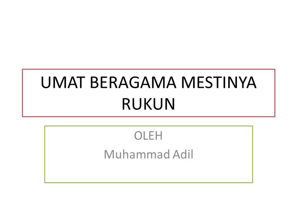 UMAT BERAGAMA MESTINYA RUKUN OLEH Muhammad Adil