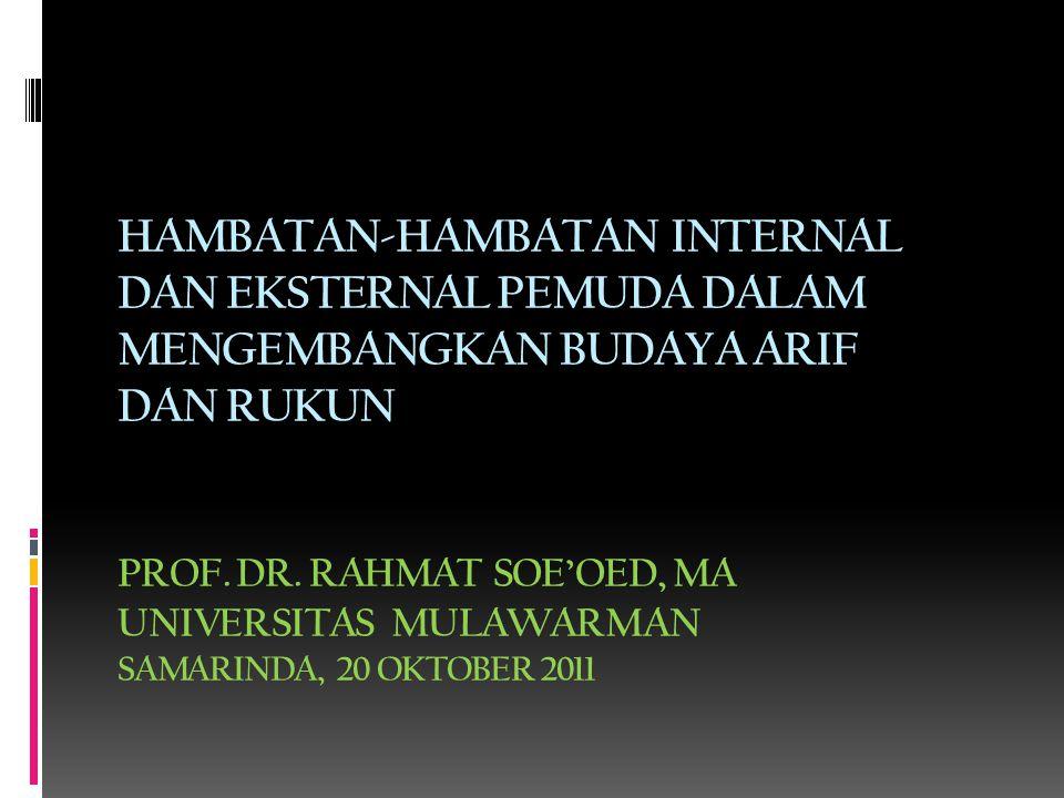 HAMBATAN-HAMBATAN INTERNAL DAN EKSTERNAL PEMUDA DALAM MENGEMBANGKAN BUDAYA ARIF DAN RUKUN PROF. DR. RAHMAT SOE'OED, MA UNIVERSITAS MULAWARMAN SAMARIND