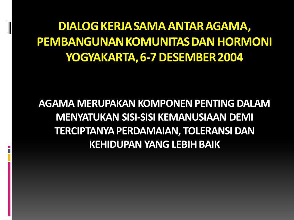 DIALOG KERJA SAMA ANTAR AGAMA, PEMBANGUNAN KOMUNITAS DAN HORMONI YOGYAKARTA, 6-7 DESEMBER 2004 AGAMA MERUPAKAN KOMPONEN PENTING DALAM MENYATUKAN SISI-
