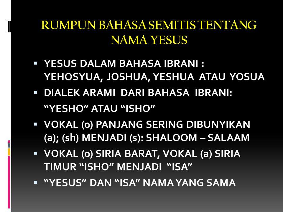 """RUMPUN BAHASA SEMITIS TENTANG NAMA YESUS  YESUS DALAM BAHASA IBRANI : YEHOSYUA, JOSHUA, YESHUA ATAU YOSUA  DIALEK ARAMI DARI BAHASA IBRANI: """"YESHO"""""""