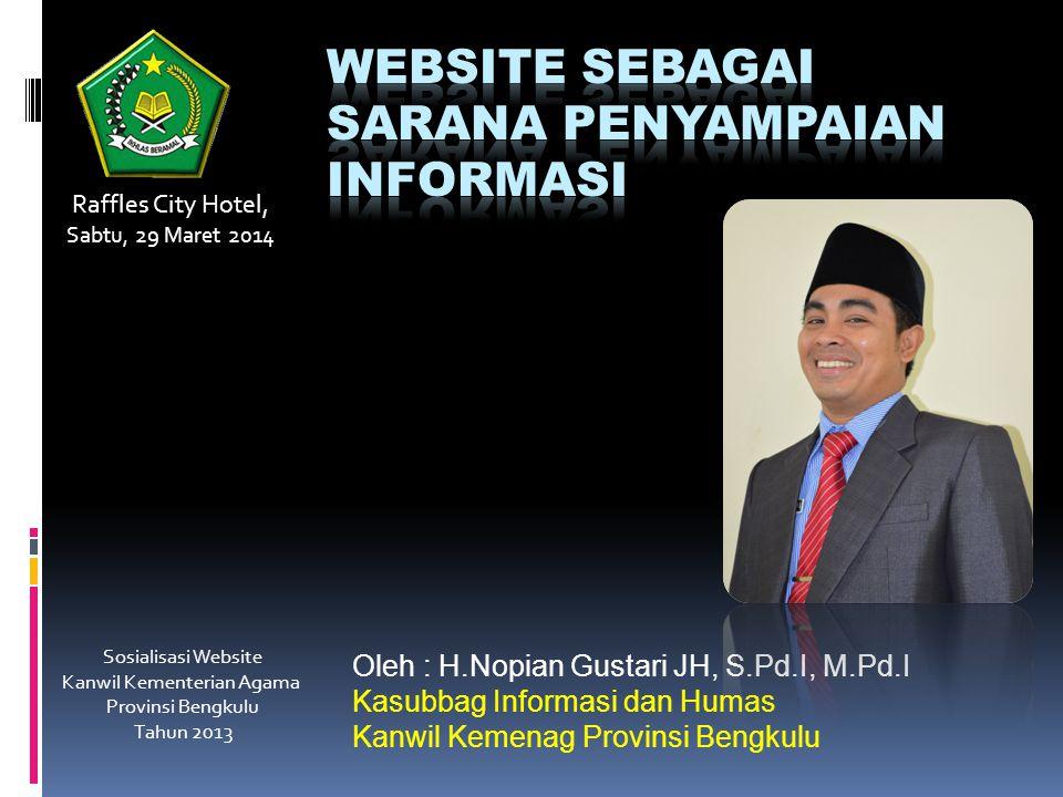 Oleh : H.Nopian Gustari JH, S.Pd.I, M.Pd.I Kasubbag Informasi dan Humas Kanwil Kemenag Provinsi Bengkulu Raffles City Hotel, Sabtu, 29 Maret 2014 Sosi