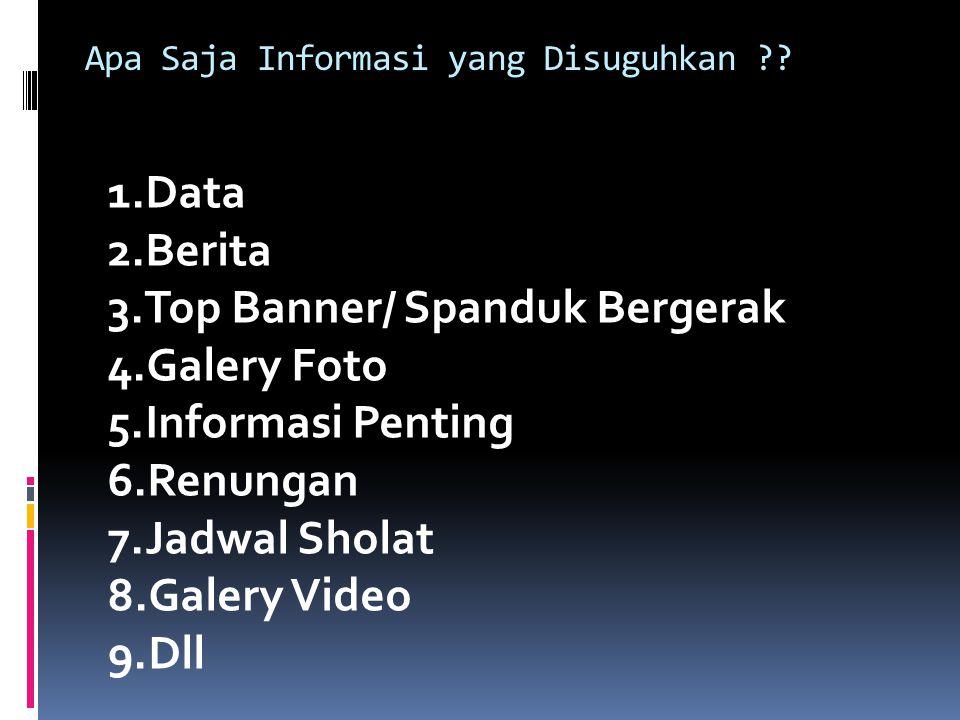 Apa Saja Informasi yang Disuguhkan ?? 1.Data 2.Berita 3.Top Banner/ Spanduk Bergerak 4.Galery Foto 5.Informasi Penting 6.Renungan 7.Jadwal Sholat 8.Ga