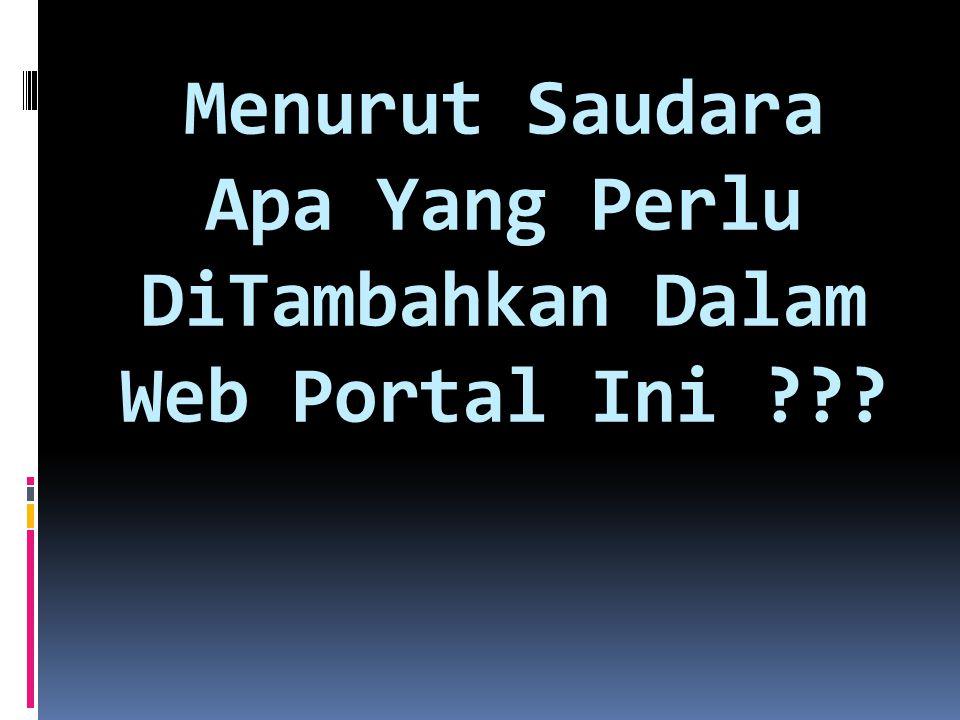 Menurut Saudara Apa Yang Perlu DiTambahkan Dalam Web Portal Ini ???