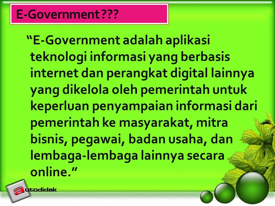 """E-Government ??? """"E-Government adalah aplikasi teknologi informasi yang berbasis internet dan perangkat digital lainnya yang dikelola oleh pemerintah"""