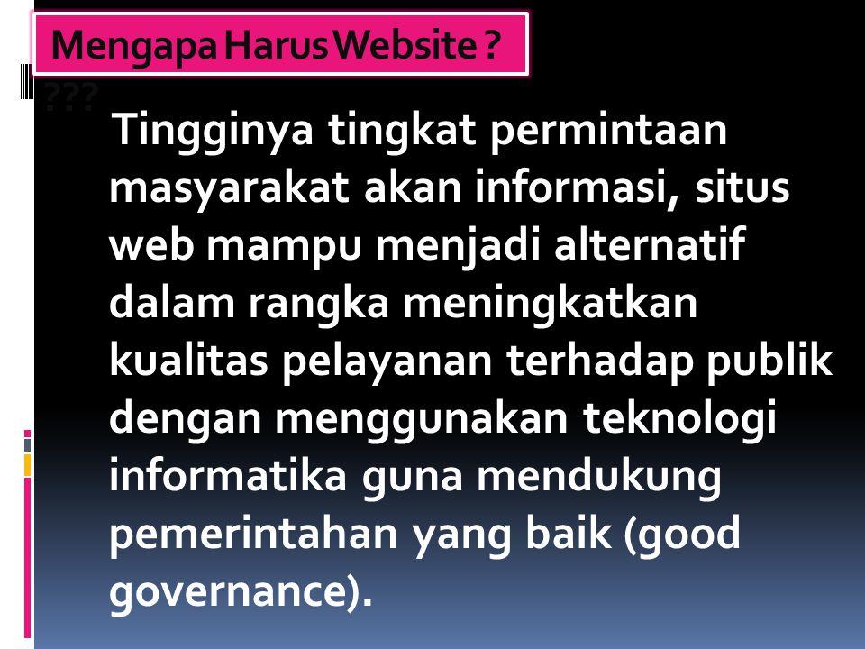 Tingginya tingkat permintaan masyarakat akan informasi, situs web mampu menjadi alternatif dalam rangka meningkatkan kualitas pelayanan terhadap publi
