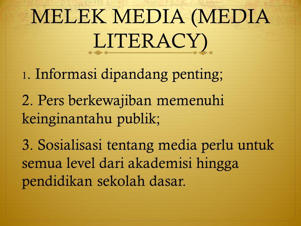 MELEK MEDIA (MEDIA LITERACY) 1. Informasi dipandang penting; 2.
