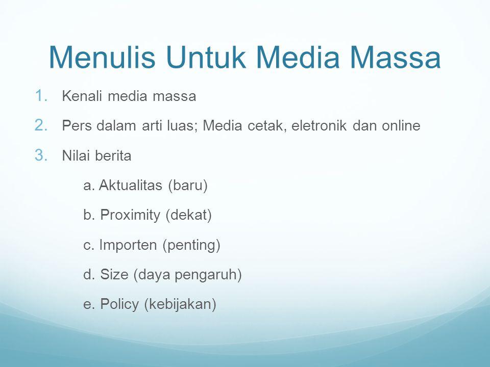 Menulis Untuk Media Massa  Kenali media massa  Pers dalam arti luas; Media cetak, eletronik dan online  Nilai berita a.