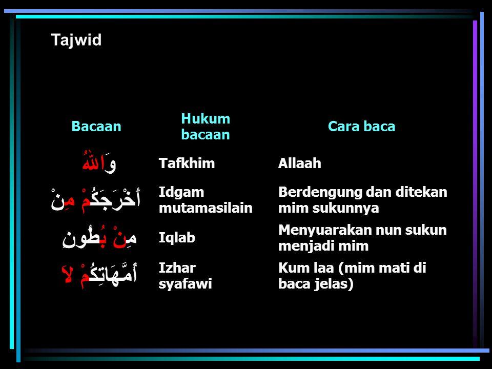 Cara baca Hukum bacaan Bacaan AllaahTafkhim وَاللهُ Berdengung dan ditekan mim sukunnya Idgam mutamasilain أَخْرَجَكُمْ مِنْ Menyuarakan nun sukun men