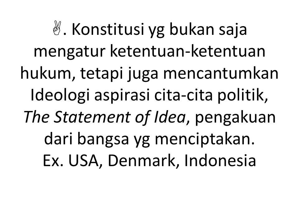 . Konstitusi yg bukan saja mengatur ketentuan-ketentuan hukum, tetapi juga mencantumkan Ideologi aspirasi cita-cita politik, The Statement of Idea, p