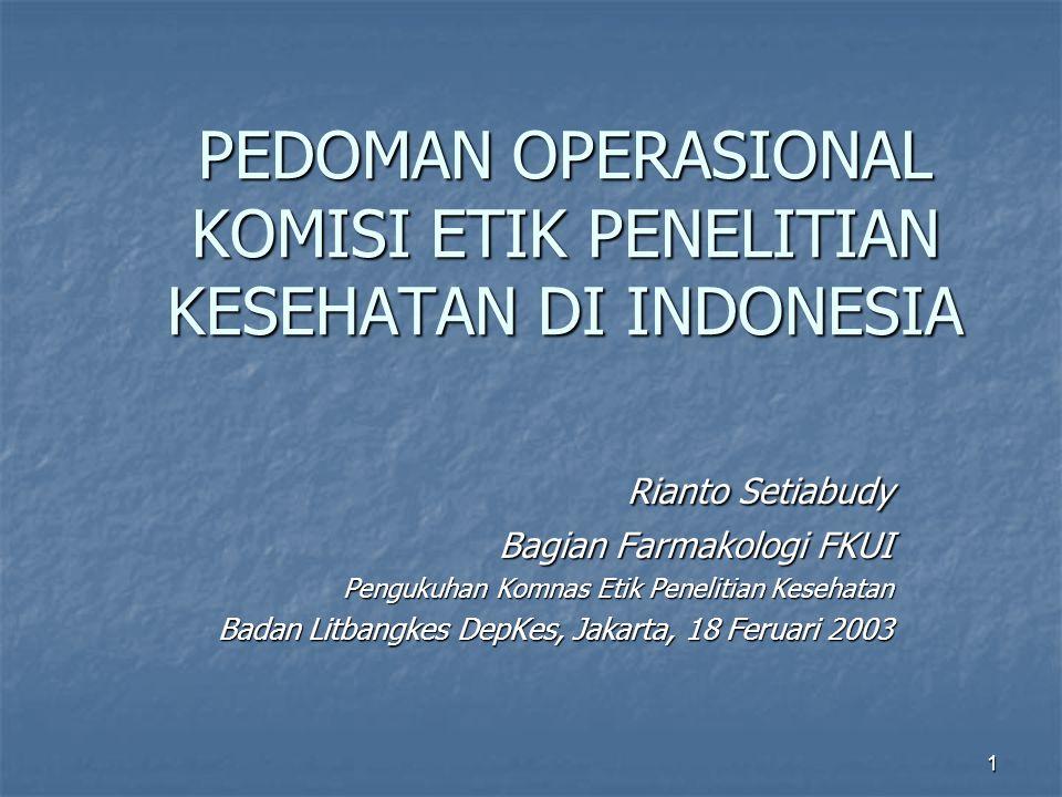 1 PEDOMAN OPERASIONAL KOMISI ETIK PENELITIAN KESEHATAN DI INDONESIA Rianto Setiabudy Bagian Farmakologi FKUI Pengukuhan Komnas Etik Penelitian Kesehatan Badan Litbangkes DepKes, Jakarta, 18 Feruari 2003