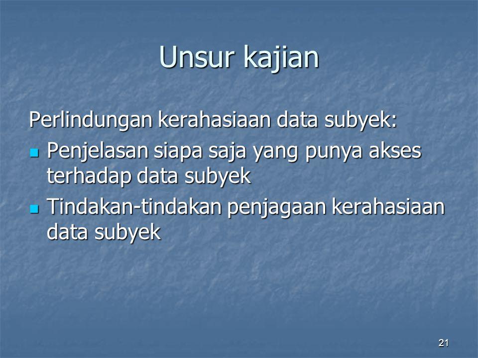 21 Unsur kajian Perlindungan kerahasiaan data subyek: Penjelasan siapa saja yang punya akses terhadap data subyek Penjelasan siapa saja yang punya akses terhadap data subyek Tindakan-tindakan penjagaan kerahasiaan data subyek Tindakan-tindakan penjagaan kerahasiaan data subyek