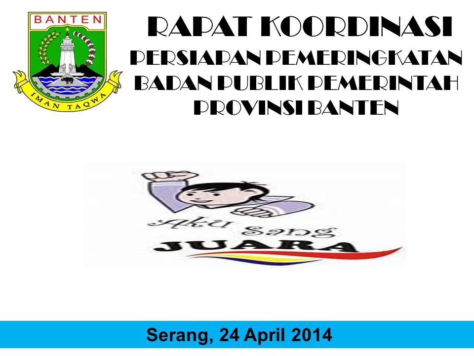 RAPAT KOORDINASI PERSIAPAN PEMERINGKATAN BADAN PUBLIK PEMERINTAH PROVINSI BANTEN Serang, 24 April 2014