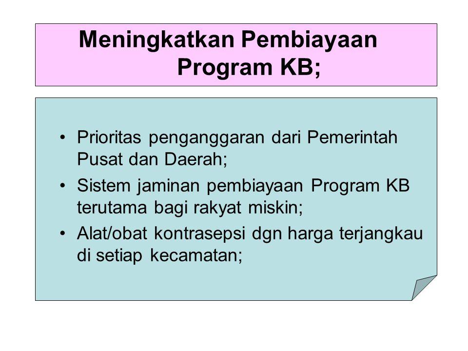 Meningkatkan Pembiayaan Program KB; Prioritas penganggaran dari Pemerintah Pusat dan Daerah; Sistem jaminan pembiayaan Program KB terutama bagi rakyat