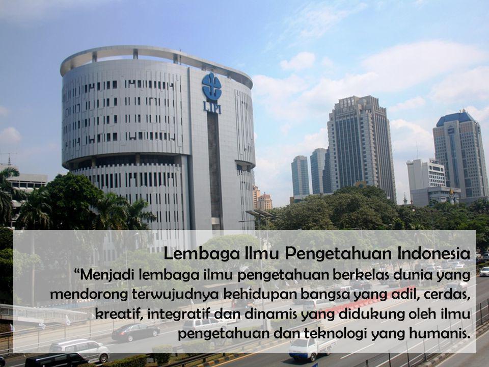 """Lembaga Ilmu Pengetahuan Indonesia """"Menjadi lembaga ilmu pengetahuan berkelas dunia yang mendorong terwujudnya kehidupan bangsa yang adil, cerdas, kre"""