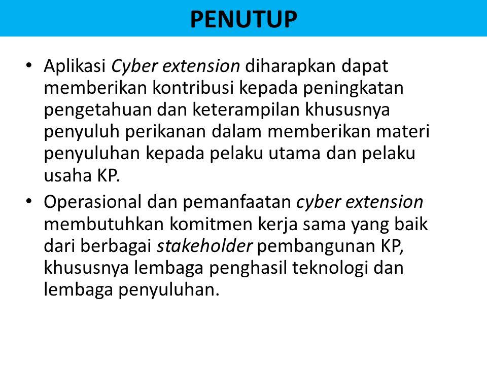 PENUTUP Aplikasi Cyber extension diharapkan dapat memberikan kontribusi kepada peningkatan pengetahuan dan keterampilan khususnya penyuluh perikanan dalam memberikan materi penyuluhan kepada pelaku utama dan pelaku usaha KP.